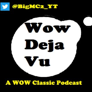Deja Vu Ep 1 - A Wow Classic Podcast
