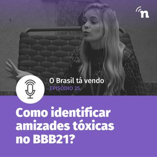 #35 - Viih Tube, Juliette e as amizades tóxicas do BBB21