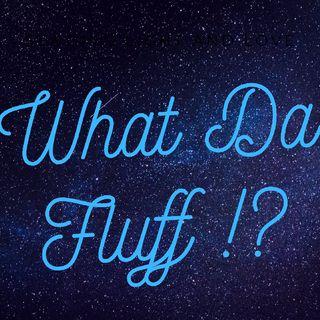 Episode 4 - Wat Da Flufff!'s show