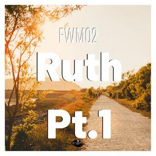 FWM02 Ruth Pt. 1