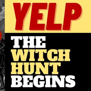 THE SOCIAL JUSTICE WITCH HUNT BEGINS - GET WOKE GO BROKE FOR YELP?