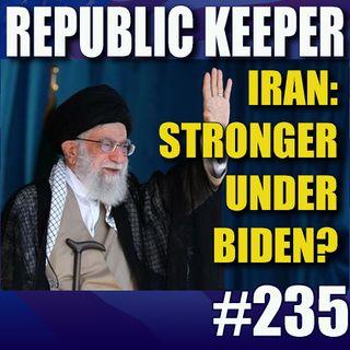 235 - Iran - Stronger under Biden?