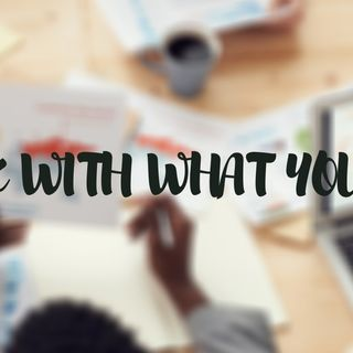 Ep 13: Work With What You've Got