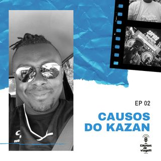 EP 02 - Causos do Kazan