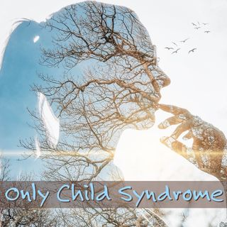 Episode 2 - Only Child Syndrome