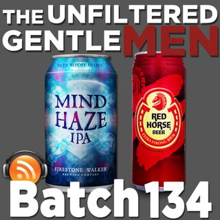 Batch134: Firestone Walker Mind Haze IPA & San Miguel's Red Horse Beer