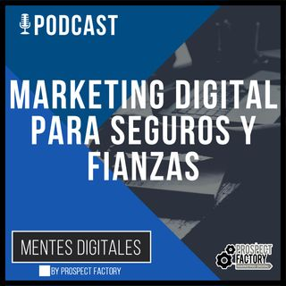 Cómo Incorporar el Marketing Digital en el Mundo de Seguros y Fianzas | Prospect Factory