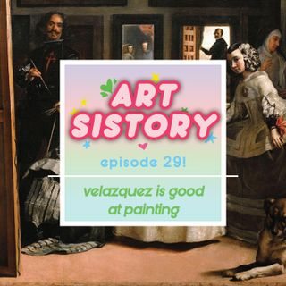 Ep 29: Velazquez is Good at Painting