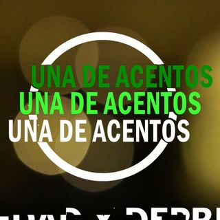 (2X01) UNA DE ACENTOS Y ANSIEDAD