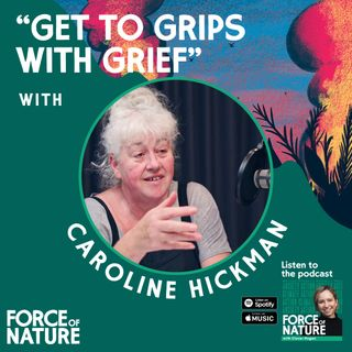 Get To Grips With Grief - A Conversation With Caroline Hickman