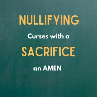 Nullifying Curses with a Sacrifice and an Amen