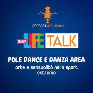 SudLife Talk episodio 12 - Pole Dance e Danza Area: arte e sensualità nello sport estremo