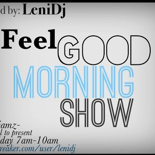 "LeniDj's""Feel Good Morning Show"" Ep.#419"