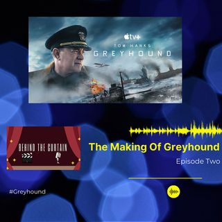The Making Of Greyhound Episode 2