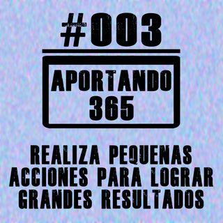 REALIZA PEQUEÑAS ACCIONES PARA LOGRAR GRANDES RESULTADOS - #003 - APORTANDO365