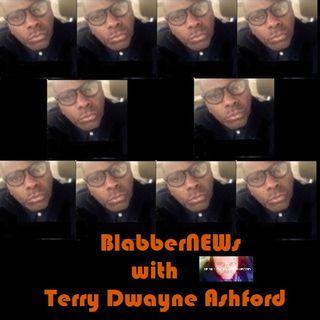 BlabberNEWS With Terry Dwayne Ashford