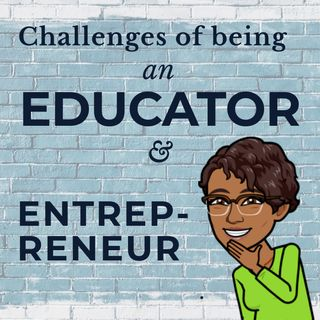 The Challenges of Being an Educator and Educational Entrepreneur
