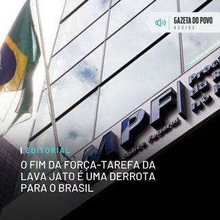 Editorial: O fim da força-tarefa da Lava Jato é uma derrota para o Brasil