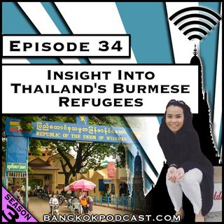Insight Into Thailand's Burmese Refugees [Season 3, Episode 34]