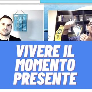 Ep.141 - Vivere il momento presente!