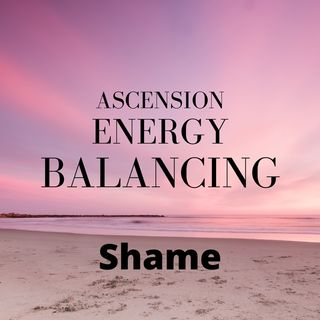 Ascension Energy Balancing level of Shame