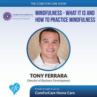 3/15/17: Tony Ferrara with Hurricane Marketing Enterprises   Mindfulness - What it is and How to Practice It   The Come For Care Show with N