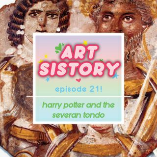 Ep 21: Harry Potter and The Severan Tondo