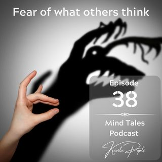 Episode 38 - Fear of what others think