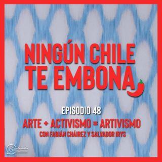 Ep 48 Arte + Activismo = Artivismo con Fabián Cháirez y Salvador Irys