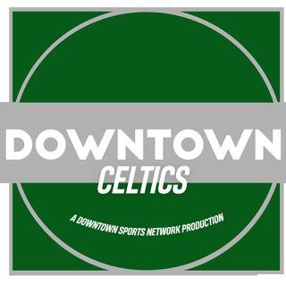 Downtown Celtics Podcast