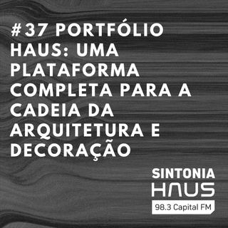 Portfólio HAUS: você precisa conhecer a plataforma que conecta arquitetos, designers e clientes | Sintonia HAUS #37