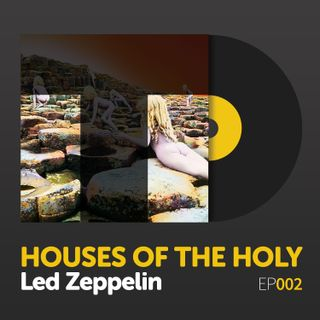 "Episode 002: Led Zeppelin's ""Houses of the Holy"""
