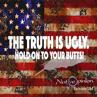 "Episode 184 ""The Truth Is Ugly. Hold On To Your Butts!"""