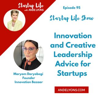 Innovation and Creative Leadership Advice for Startups