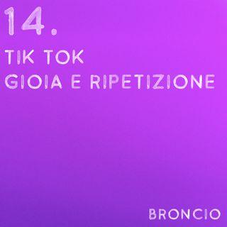14 - Tik Tok, Gioia e ripetizione