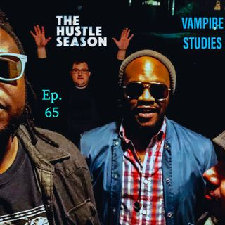 The Hustle Season: Ep. 65 Vampire Studies