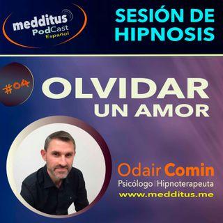 #04 Hipnosis para Olvidar un Amor con Odair Comin