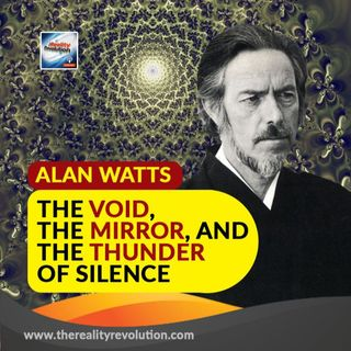Alan Watts The Void, The Mirror and The Thunder of Silence