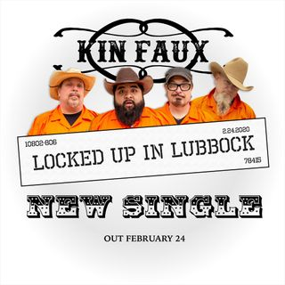 "Kin Faux ""Locked Up In Lubbock"" Single Release"