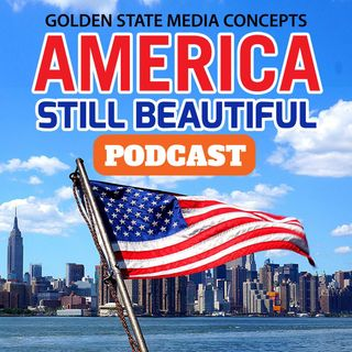 GSMC America Still Beautiful Podcast Episode 5: Humanity Isn't Good, It's Great!