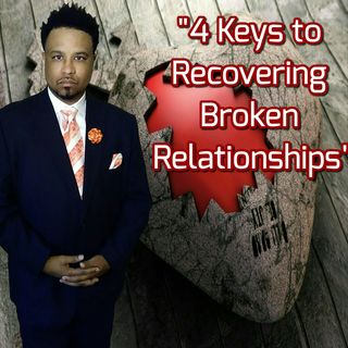 """4 Keys to Recovering Broken Relationships"""