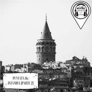 Puntata 16 - Istanbul (Parte 2)