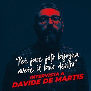 """""""Per fare foto bisogna avere il buio dentro"""" con DAVIDE DE MARTIS"""