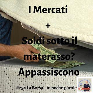 #254 Mercati + I soldi sotto al materasso