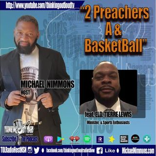 """""""2 Preachers & A Basketball"""" feat. Minister & Sports Enthusiasts  Tierre Lewis"""