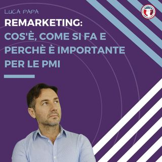 REMARKETING: cos'è, come si fa e perchè è importante per le PMI