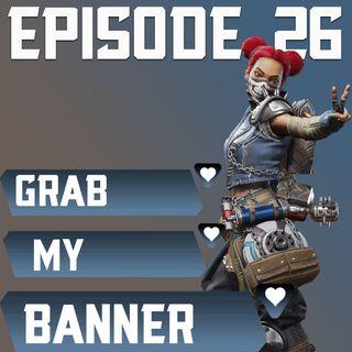 Episode 26: You Control Apex Legends for a Day...What do you do?