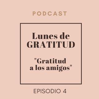 """Lunes de Gratitud Episodio 4 """"Gratitud a los amigos"""""""