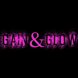 Gain and Glow The Podcast