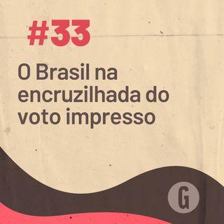 O Papo É #33: O Brasil na encruzilhada do voto impresso